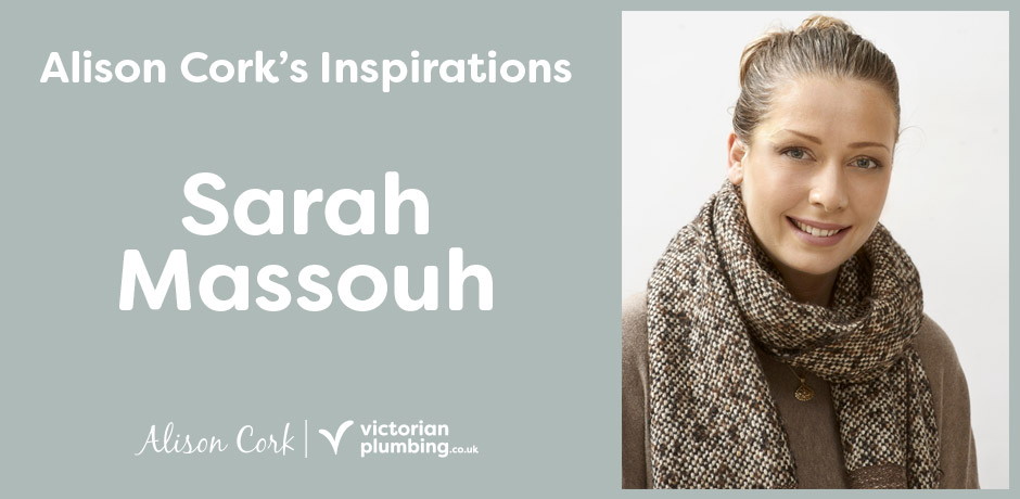 Sarah Massouh - Alison Cork's Inspirations